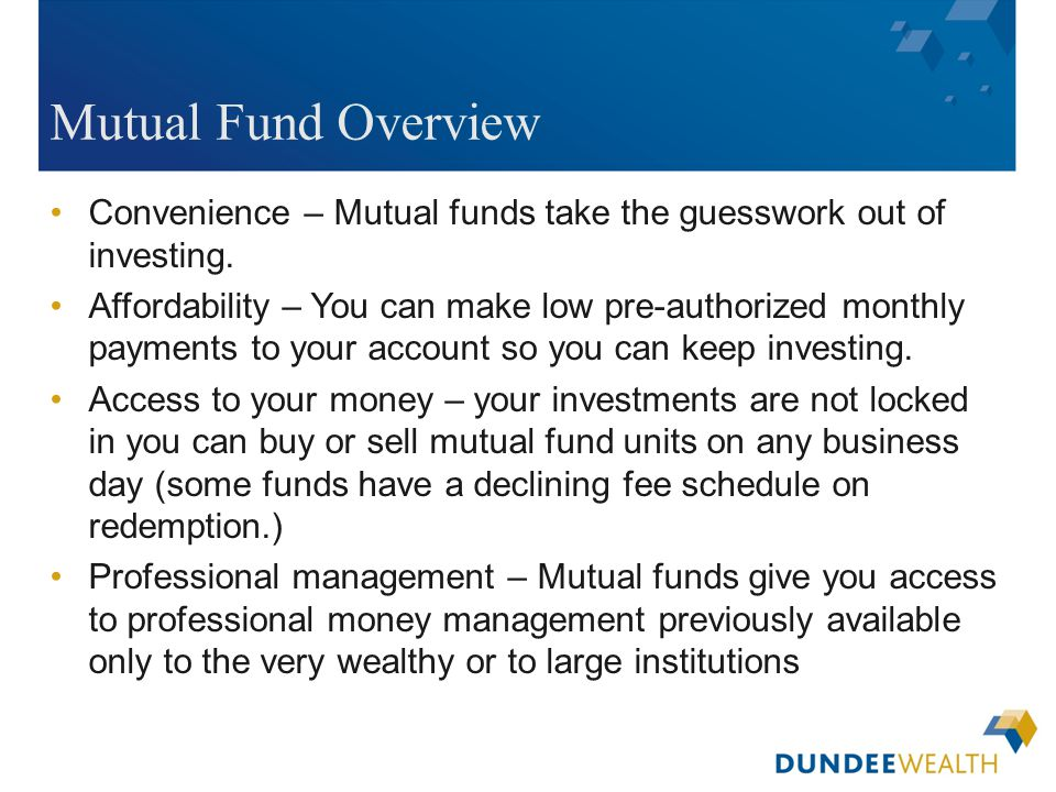 [Insert applicable Dundee Wealth Management dealer logo here] Mutual Fund Overview Convenience – Mutual funds take the guesswork out of investing. Aff