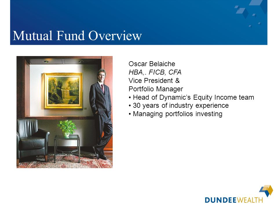 [Insert applicable Dundee Wealth Management dealer logo here] Oscar Belaiche HBA,. FICB, CFA Vice President & Portfolio Manager Head of Dynamic's Equi