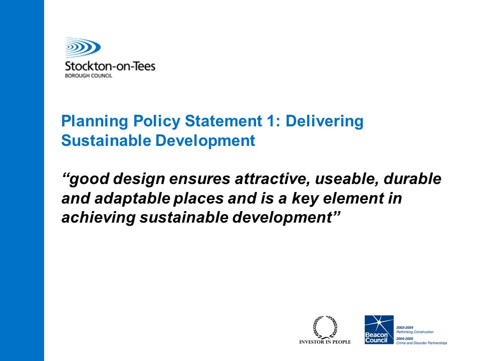 Planning Policy Statement 1: Delivering Sustainable Development good design ensures attractive, useable, durable and adaptable places and is a key element in achieving sustainable development