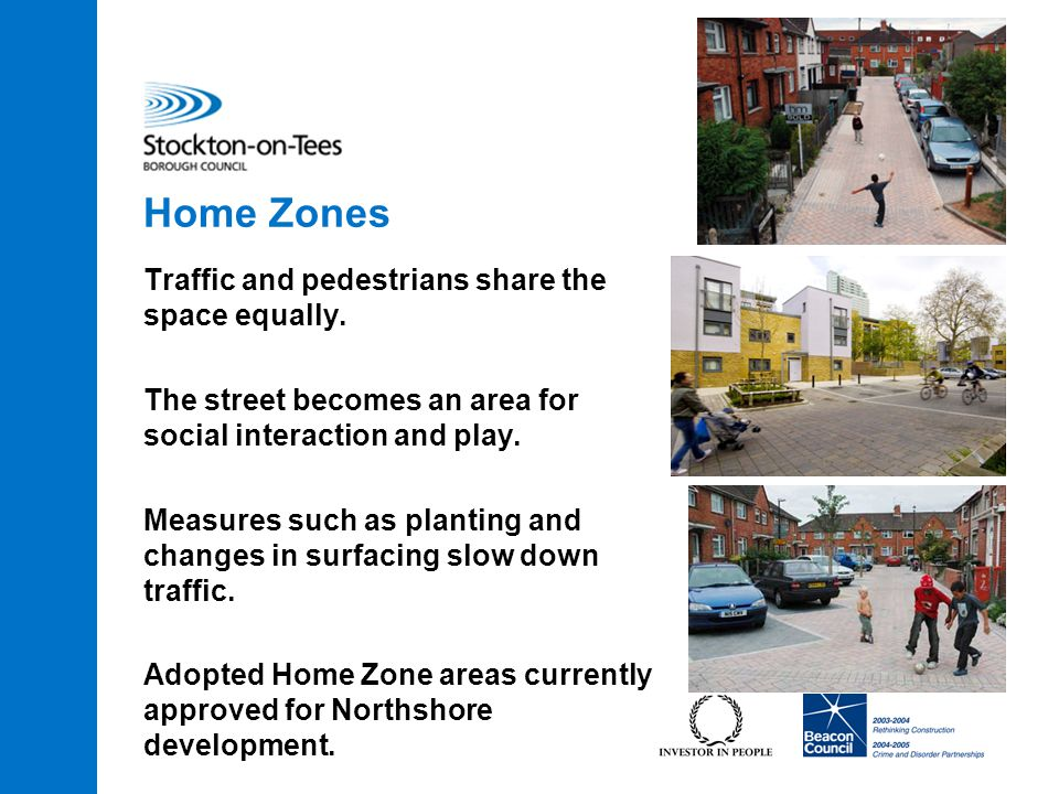 Home Zones Traffic and pedestrians share the space equally.