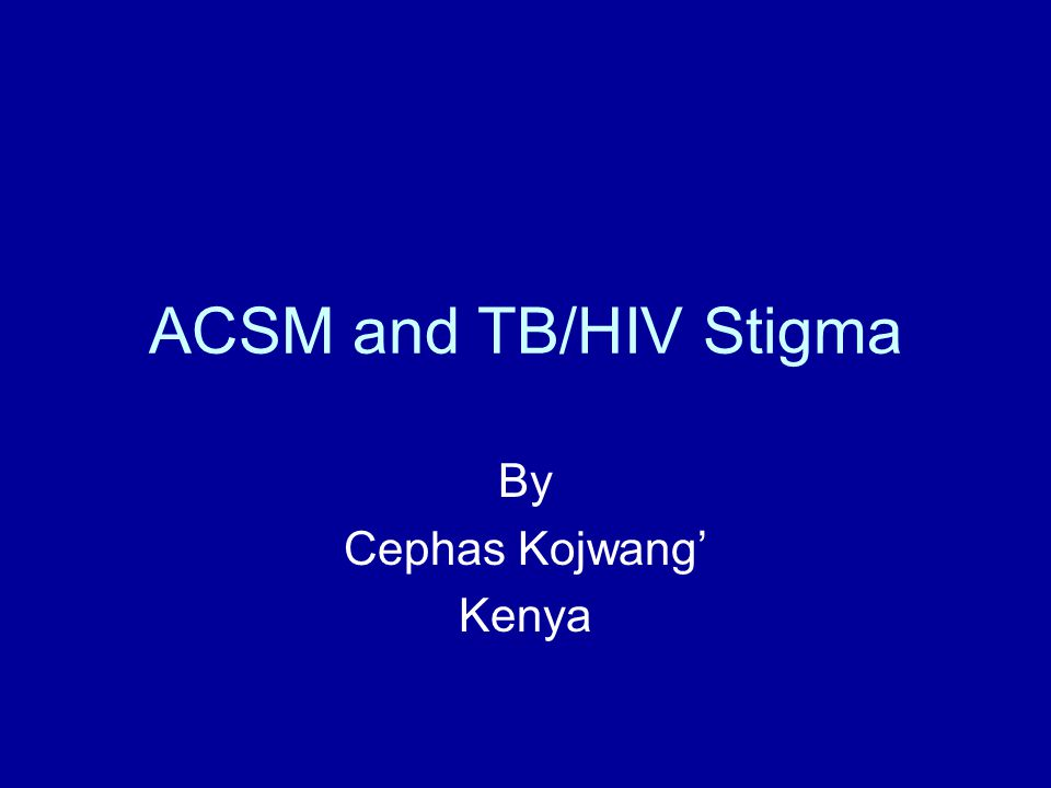 ACSM and TB/HIV Stigma By Cephas Kojwang' Kenya