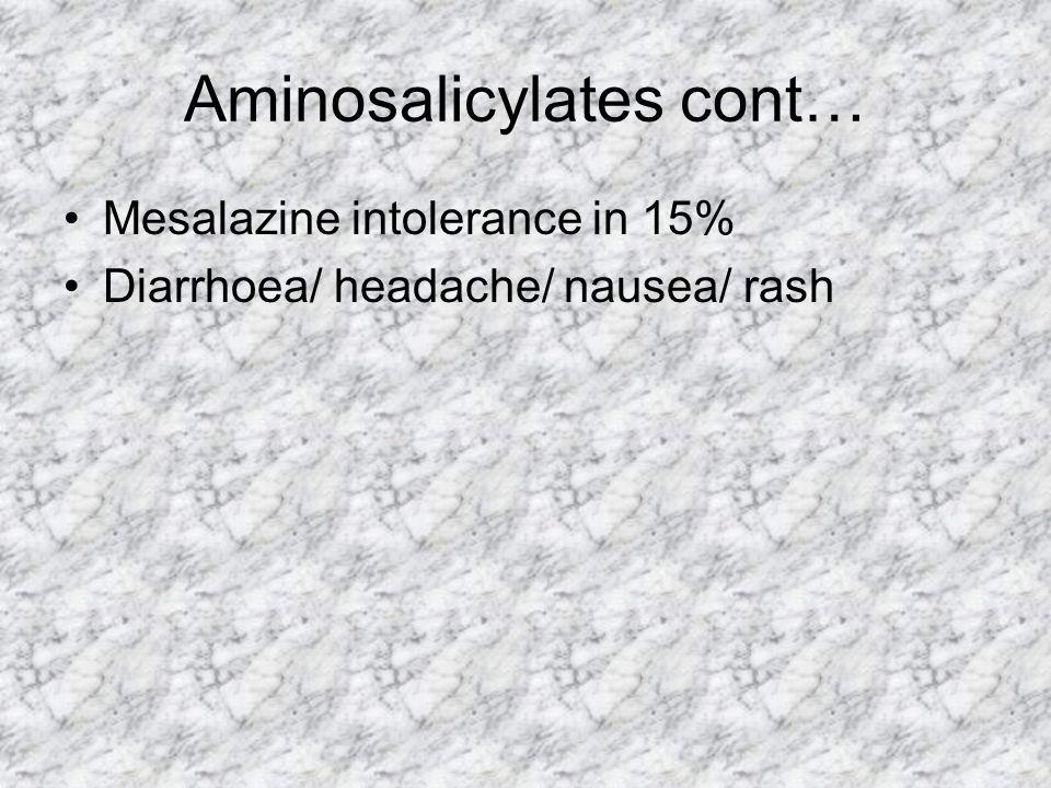 Aminosalicylates cont… Mesalazine intolerance in 15% Diarrhoea/ headache/ nausea/ rash