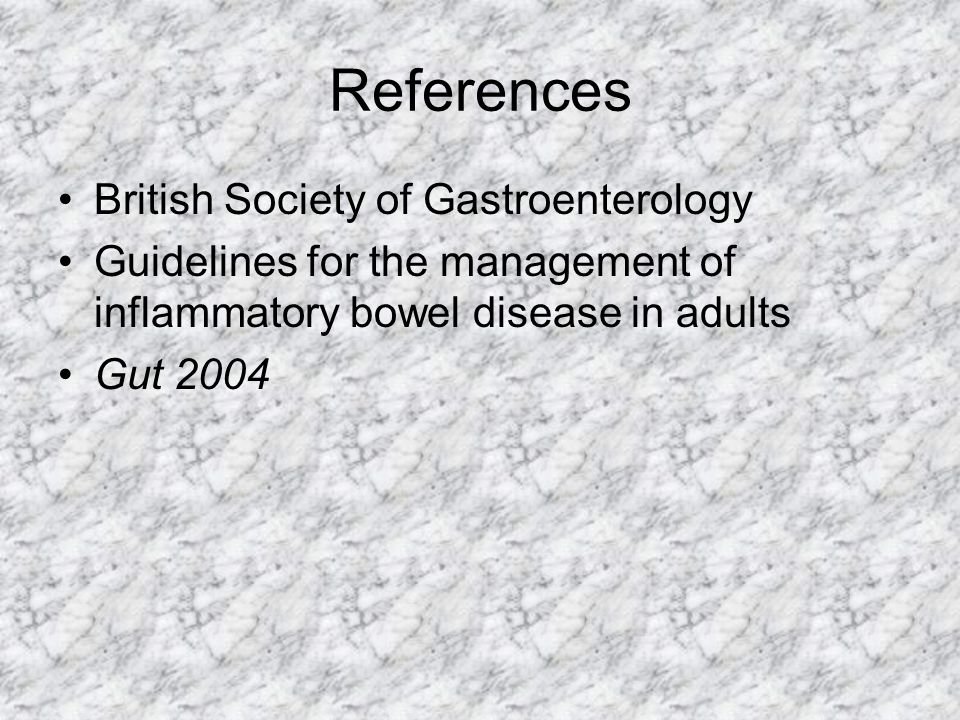 References British Society of Gastroenterology Guidelines for the management of inflammatory bowel disease in adults Gut 2004