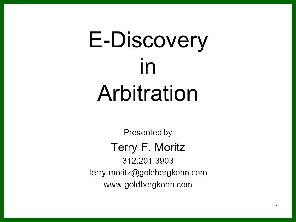 1 E-Discovery in Arbitration Presented by Terry F.