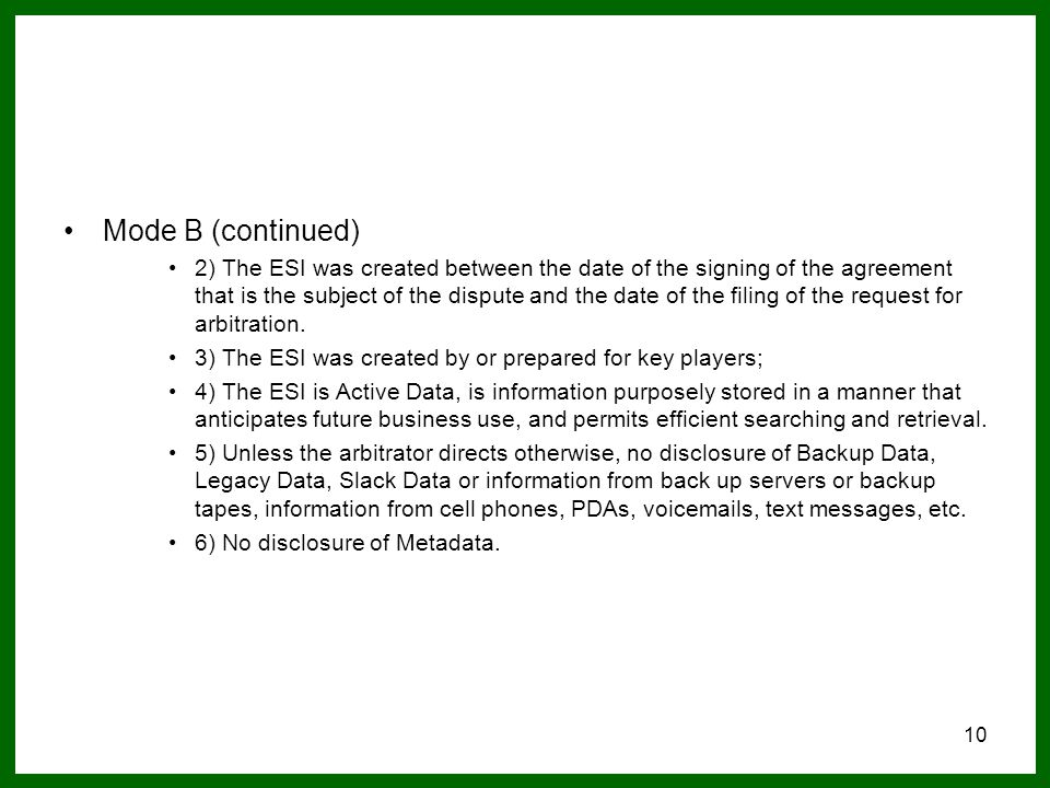 10 Mode B (continued) 2) The ESI was created between the date of the signing of the agreement that is the subject of the dispute and the date of the filing of the request for arbitration.