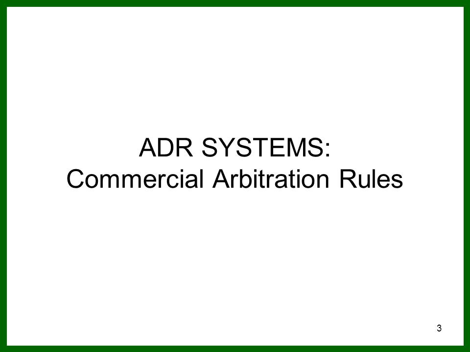 3 ADR SYSTEMS: Commercial Arbitration Rules