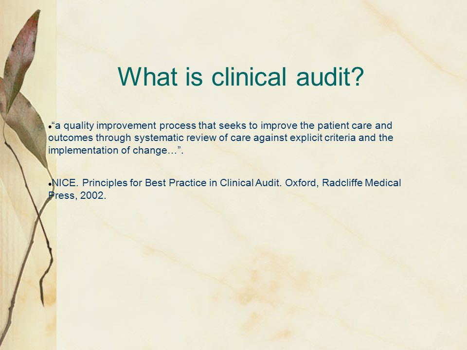 "What is clinical audit? ""a quality improvement process that seeks to improve the patient care and outcomes through systematic review of care against e"