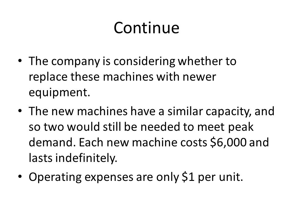Continue The company is considering whether to replace these machines with newer equipment.