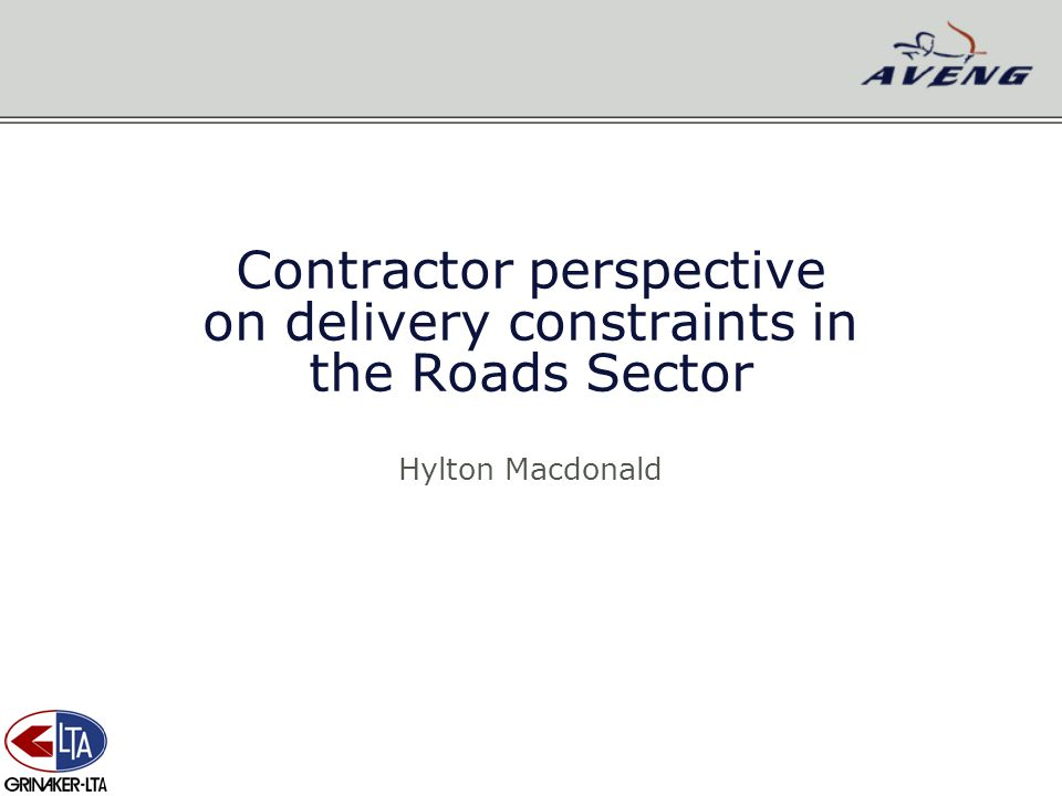 Contractor perspective on delivery constraints in the Roads Sector Hylton Macdonald