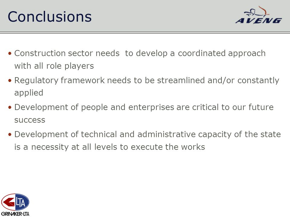 Conclusions Construction sector needs to develop a coordinated approach with all role players Regulatory framework needs to be streamlined and/or cons