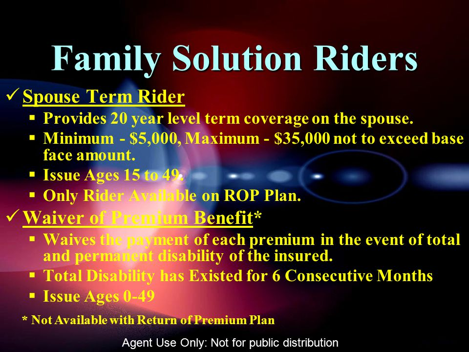 Family Solution Riders Spouse Term Rider  Provides 20 year level term coverage on the spouse.