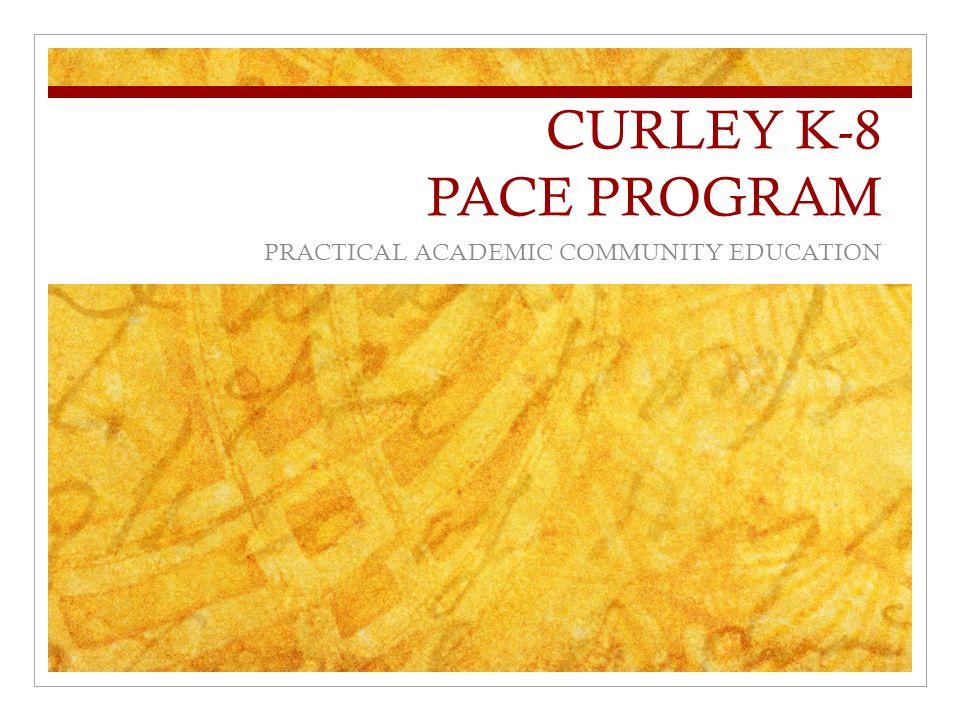 CURLEY K-8 PACE PROGRAM PRACTICAL ACADEMIC COMMUNITY EDUCATION