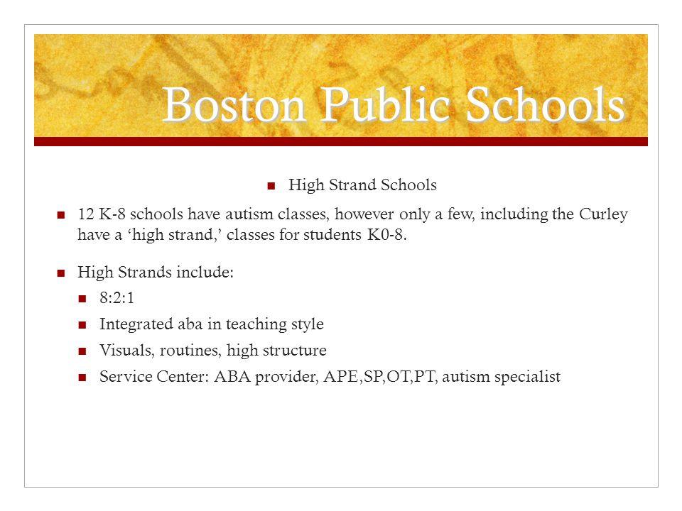 Boston Public Schools High Strand Schools 12 K-8 schools have autism classes, however only a few, including the Curley have a 'high strand,' classes f