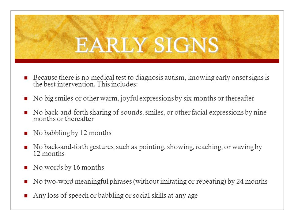 SIGNS/SYMPTONS Social Symptoms Lack of social cues, lack of desire to engage in play, lack of desire to initiate conversation, easily frustrated Communication Difficulties Often late to form language, echoes, uses a high pitch/ robotic tone, doesn't understand 'social and body language' Repetitive Behaviors Flapping, clapping, forming special interests and perseverate on them Physical and Medical Issues that may Accompany Autism Seizure disorders, genetic disorder, sensory issues, sleep dysfunction, pica (eating things that are not food), bipolar, depression, anxiety disorder