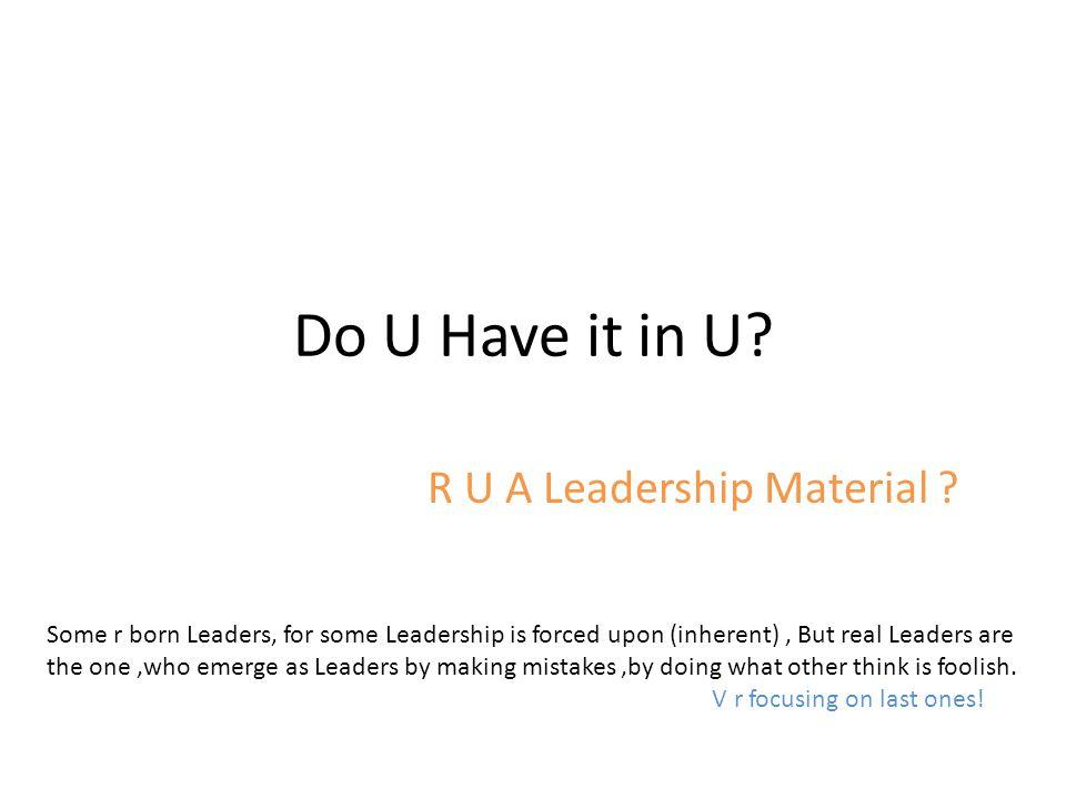 Do U Have it in U. R U A Leadership Material .
