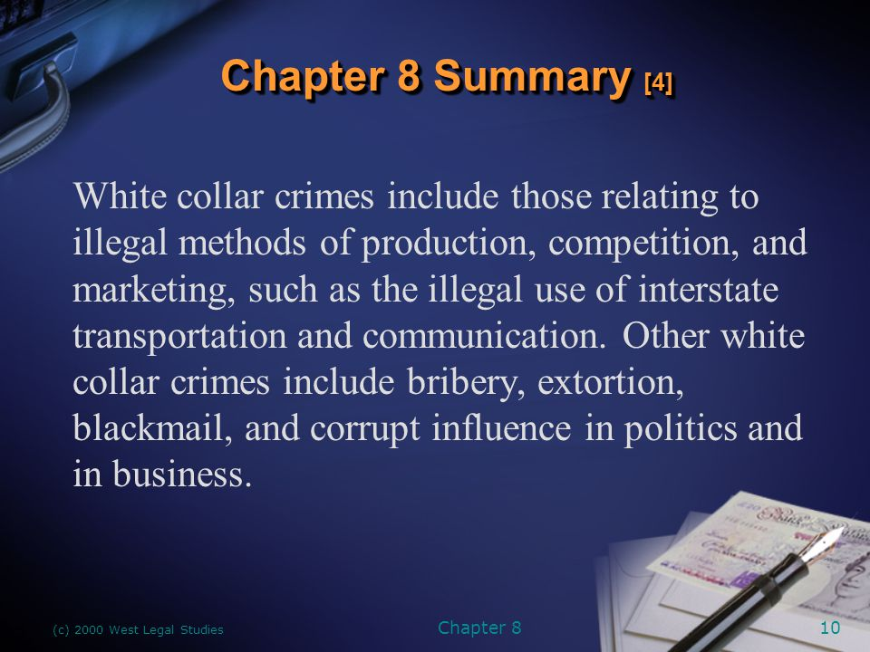 (c) 2000 West Legal Studies Chapter 810 White collar crimes include those relating to illegal methods of production, competition, and marketing, such as the illegal use of interstate transportation and communication.