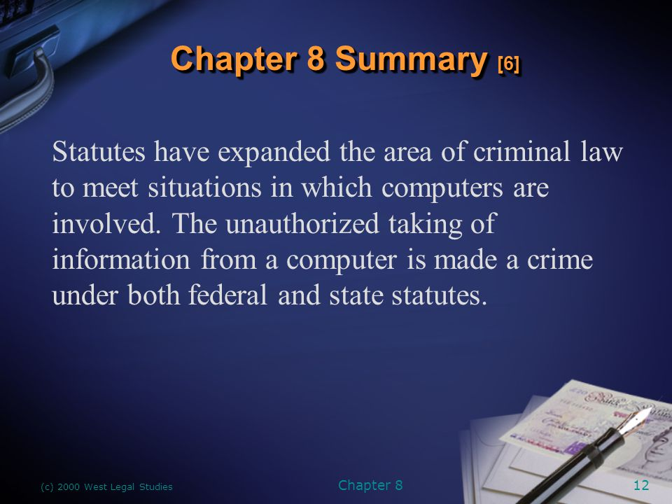 (c) 2000 West Legal Studies Chapter 812 Statutes have expanded the area of criminal law to meet situations in which computers are involved.