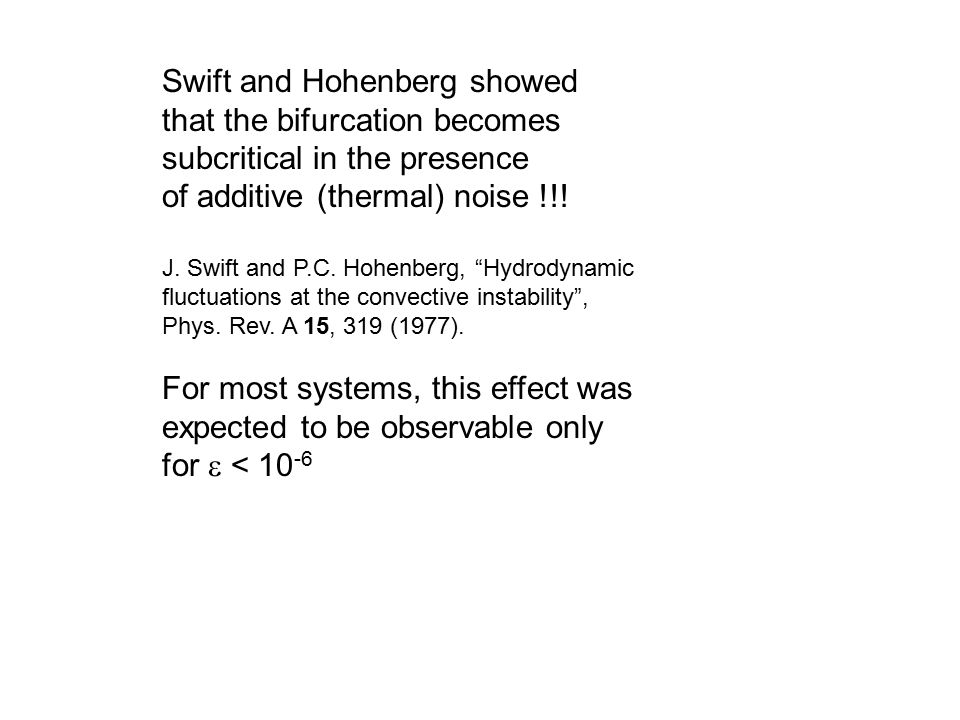 Swift and Hohenberg showed that the bifurcation becomes subcritical in the presence of additive (thermal) noise !!.