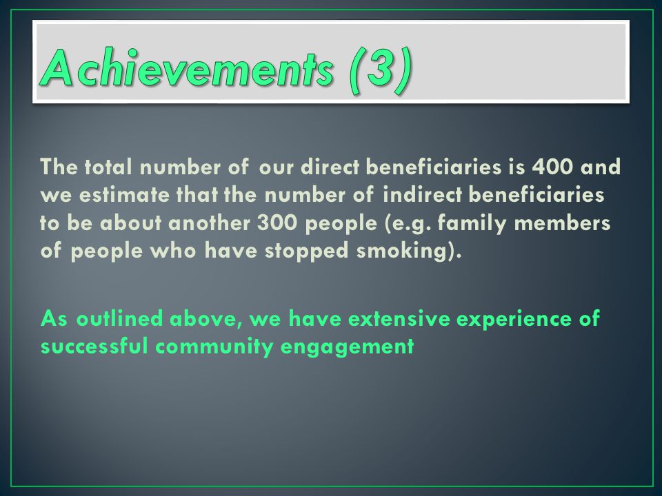 The total number of our direct beneficiaries is 400 and we estimate that the number of indirect beneficiaries to be about another 300 people (e.g.