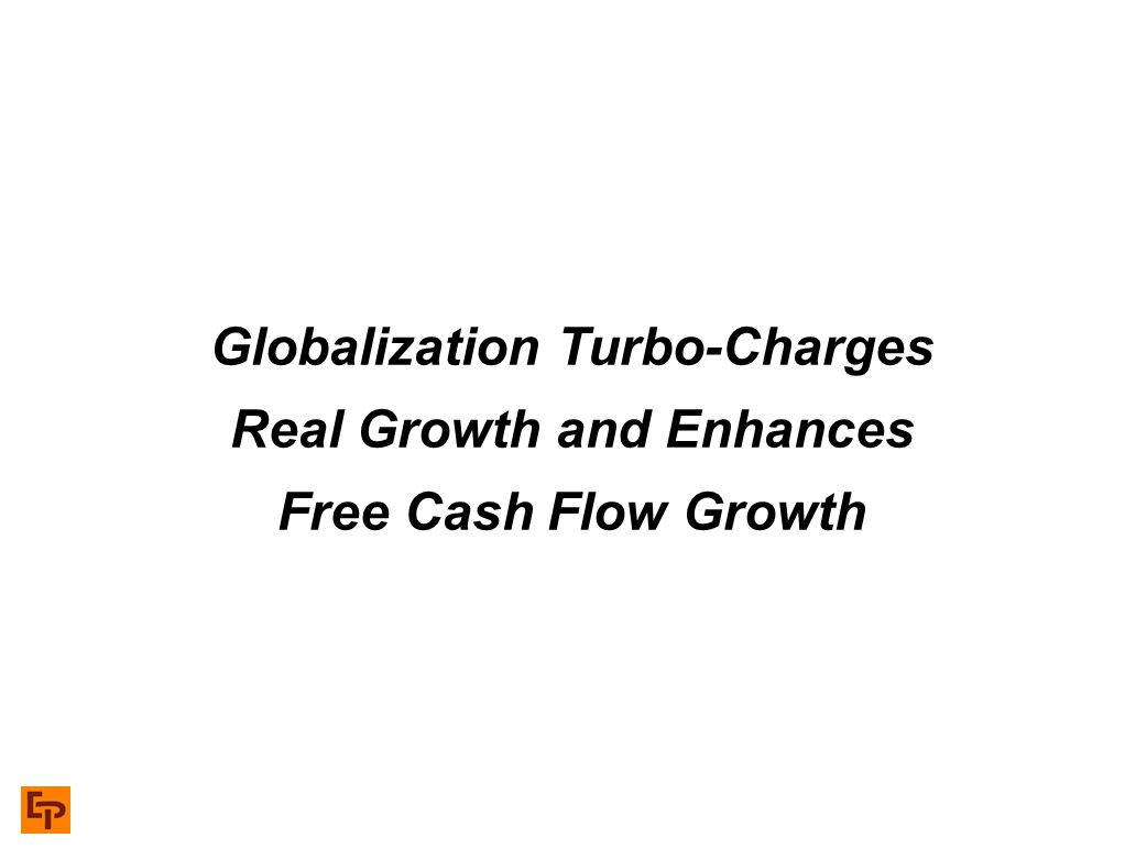 Globalization Turbo-Charges Real Growth and Enhances Free Cash Flow Growth