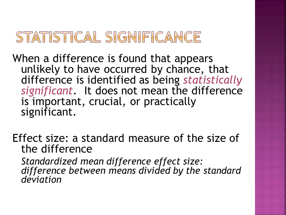 When a difference is found that appears unlikely to have occurred by chance, that difference is identified as being statistically significant.