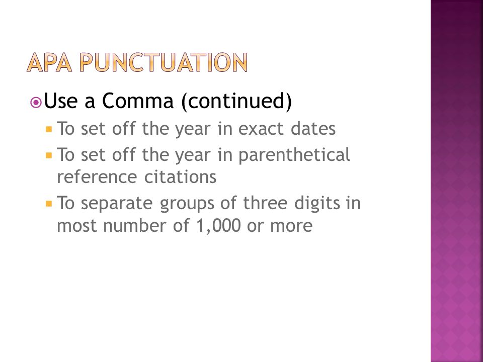  Use a Comma (continued)  To set off the year in exact dates  To set off the year in parenthetical reference citations  To separate groups of three digits in most number of 1,000 or more