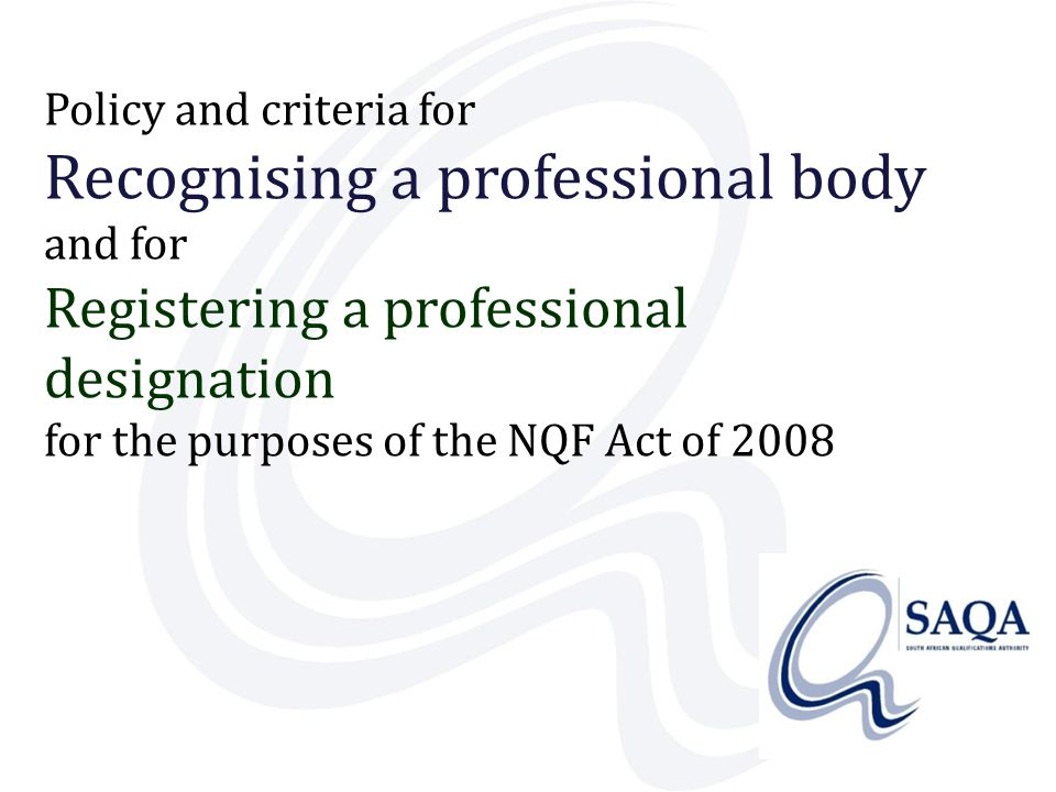 Policy and criteria for Recognising a professional body and for Registering a professional designation for the purposes of the NQF Act of 2008