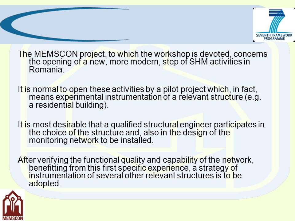 The MEMSCON project, to which the workshop is devoted, concerns the opening of a new, more modern, step of SHM activities in Romania.