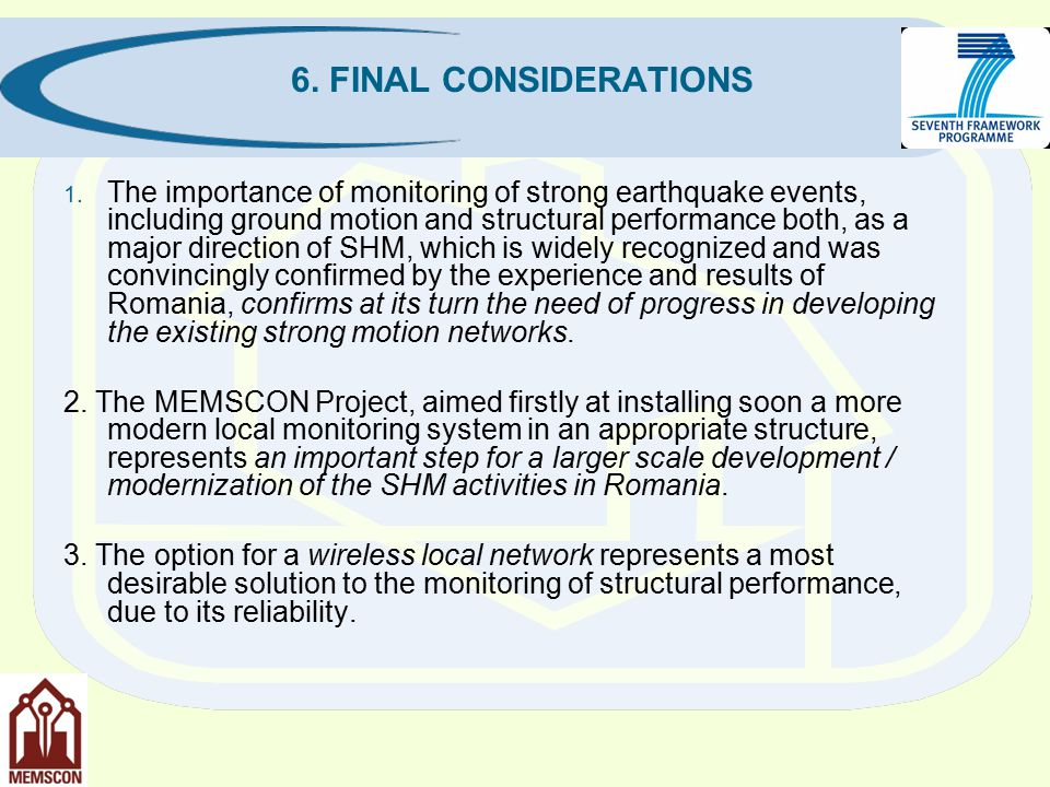 6. FINAL CONSIDERATIONS 1. The importance of monitoring of strong earthquake events, including ground motion and structural performance both, as a maj