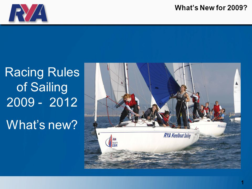 1 What's New for 2009 Racing Rules of Sailing 2009 - 2012 What's new