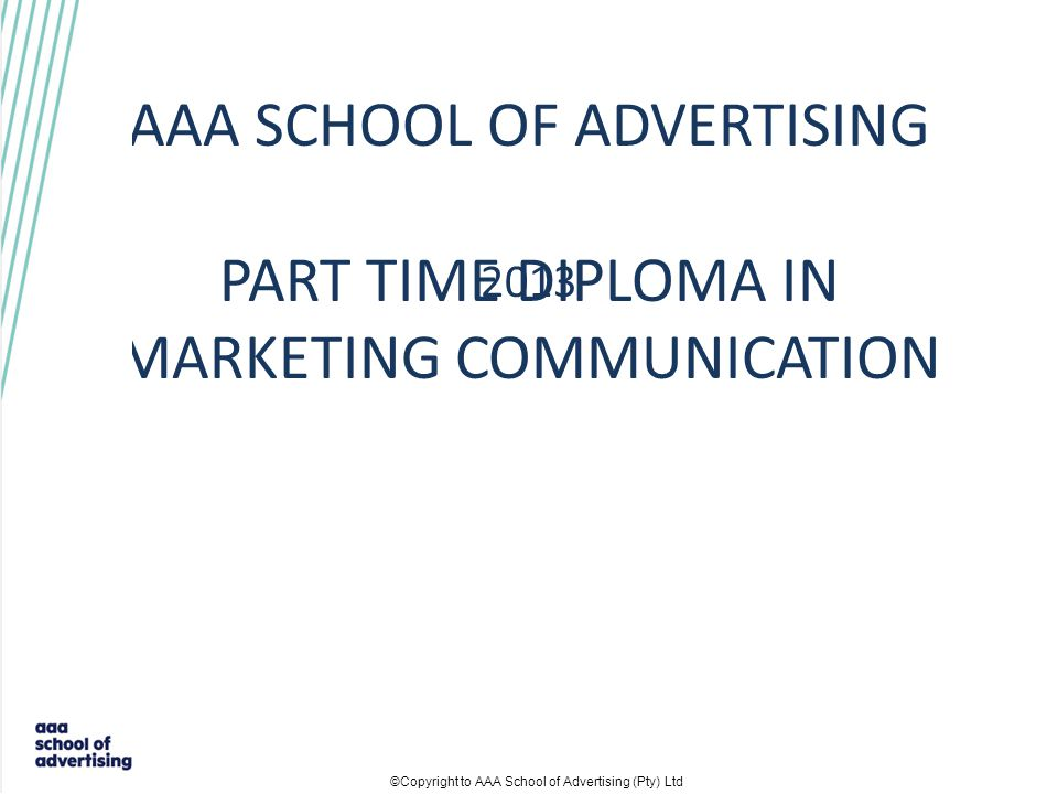 CURRICULUM Duration 3 years AAA Diploma in Marketing Communication with specialisation in Account Management; or Media Management; or Brand Management (9 Modules): AAA Module in Principles of Marketing Communication AAA Module in Communication AAA Module in Business Management AAA Module in Practice of Marketing AAA Module in Principles of Marketing Research AAA Module in Integrated Marketing Communication AAA Module in Consumer & Buyer Behaviour AAA Module in Marketing & Advertising Planning Process