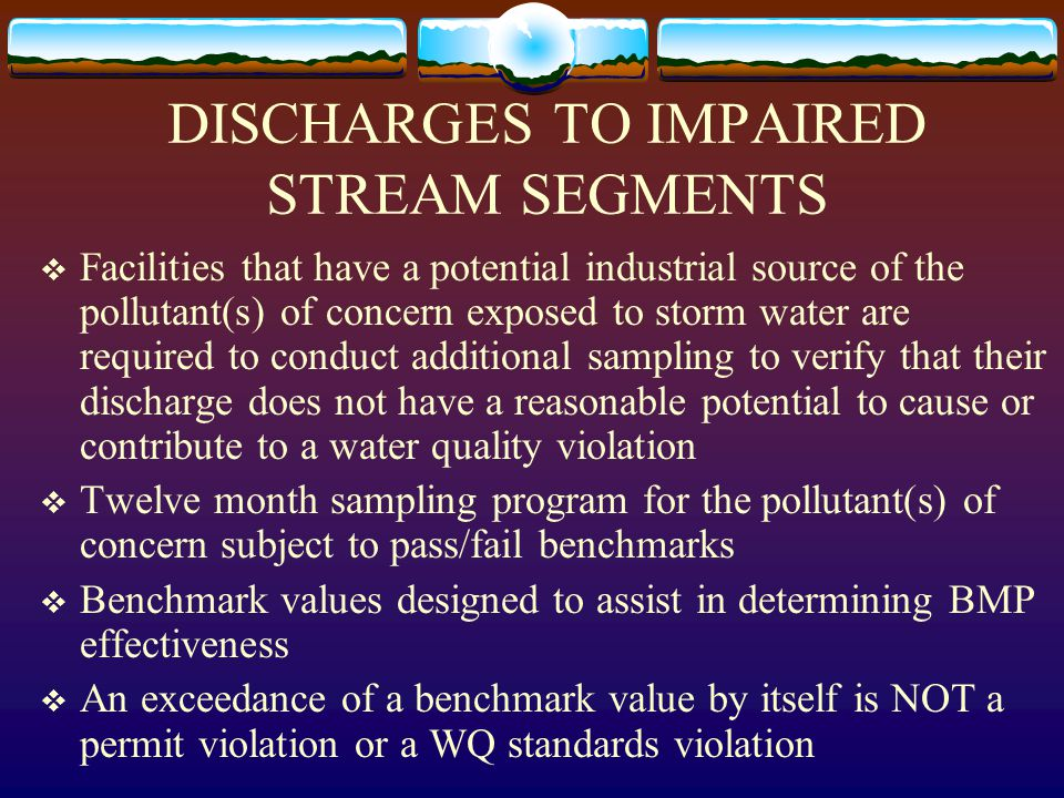DISCHARGES TO IMPAIRED STREAM SEGMENTS  Facilities that have a potential industrial source of the pollutant(s) of concern exposed to storm water are
