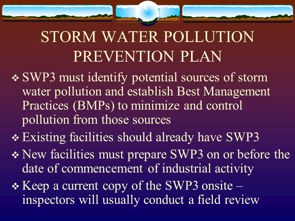STORM WATER POLLUTION PREVENTION PLAN  SWP3 must identify potential sources of storm water pollution and establish Best Management Practices (BMPs) t