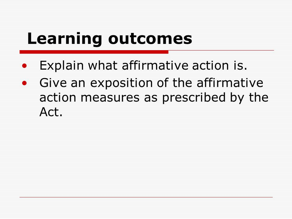 Learning outcomes Explain what affirmative action is.