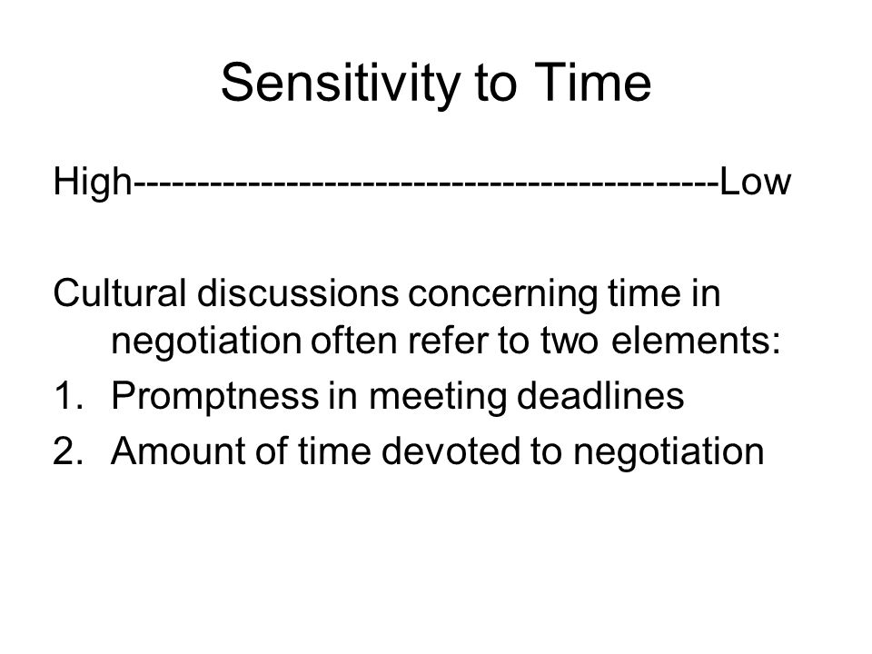 Sensitivity to Time High----------------------------------------------Low Cultural discussions concerning time in negotiation often refer to two eleme