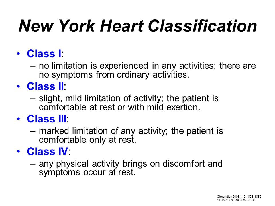 New York Heart Classification Class I: –no limitation is experienced in any activities; there are no symptoms from ordinary activities.