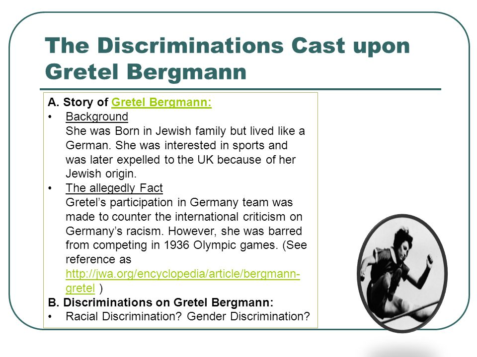 The Discriminations Cast upon Gretel Bergmann A. Story of Gretel Bergmann:Gretel Bergmann: Background She was Born in Jewish family but lived like a G
