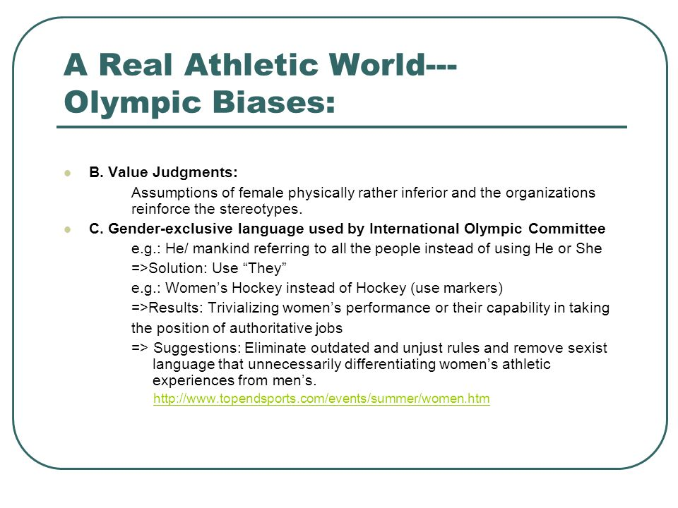 A Real Athletic World--- Olympic Biases: B. Value Judgments: Assumptions of female physically rather inferior and the organizations reinforce the ster