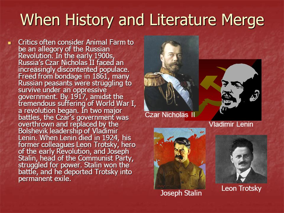 When History and Literature Merge Critics often consider Animal Farm to be an allegory of the Russian Revolution.