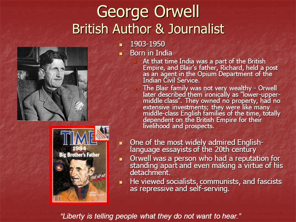 George Orwell British Author & Journalist 1903-1950 1903-1950 Born in India Born in India At that time India was a part of the British Empire, and Bla