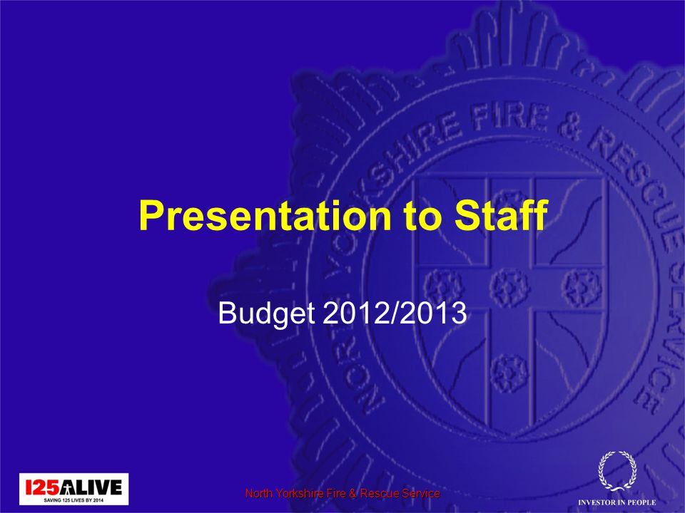 Presentation to Staff Budget 2012/2013 North Yorkshire Fire & Rescue Service