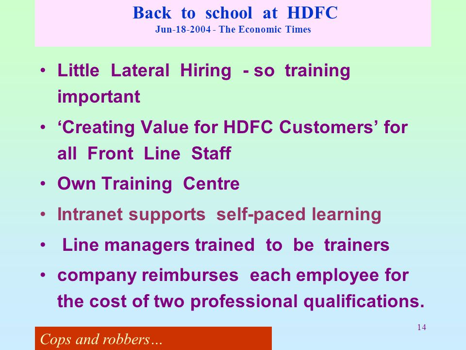 14 Back to school at HDFC Jun-18-2004 - The Economic Times Little Lateral Hiring - so training important 'Creating Value for HDFC Customers' for all F