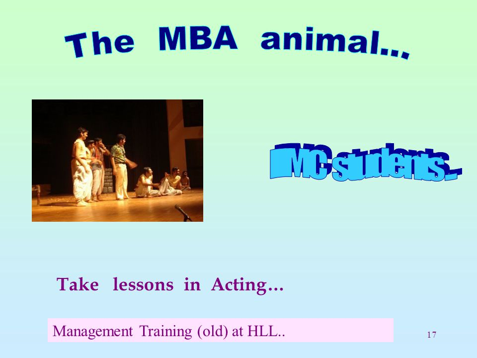 17 Take lessons in Acting… Management Training (old) at HLL..