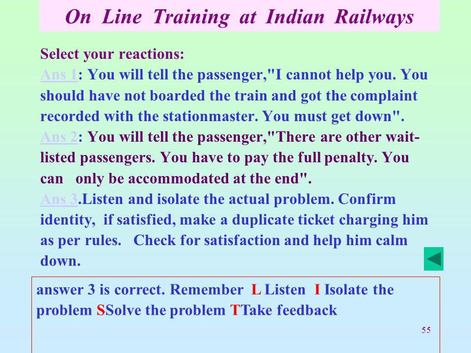 55 On Line Training at Indian Railways Select your reactions: Ans 1Ans 1: You will tell the passenger, I cannot help you.