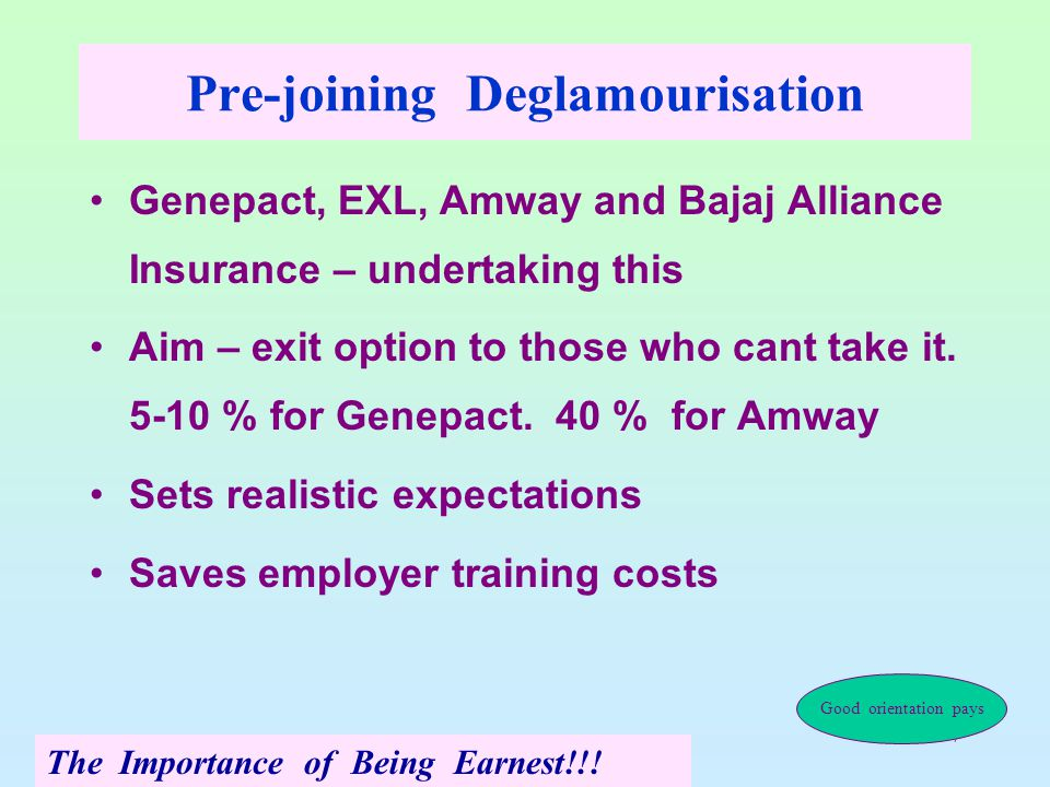 7 Pre-joining Deglamourisation Genepact, EXL, Amway and Bajaj Alliance Insurance – undertaking this Aim – exit option to those who cant take it.