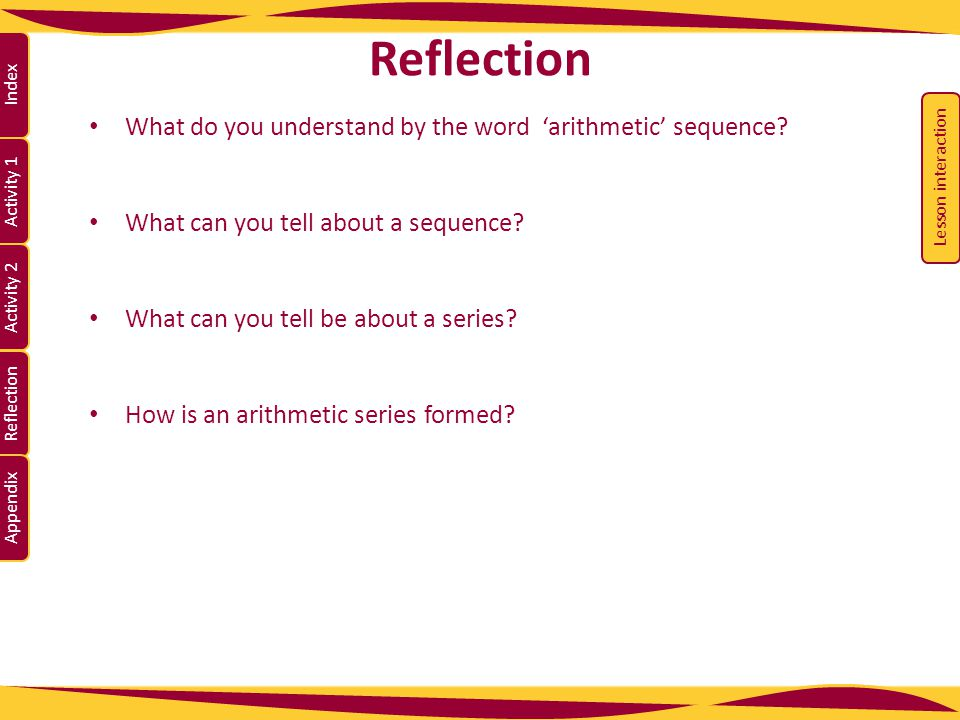 Activity 1 Activity 2 Index Reflection Appendix Reflection What do you understand by the word 'arithmetic' sequence.