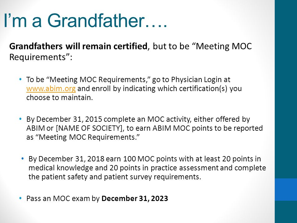 """I'm a Grandfather…. Grandfathers will remain certified, but to be """"Meeting MOC Requirements"""": To be """"Meeting MOC Requirements,"""" go to Physician Login"""