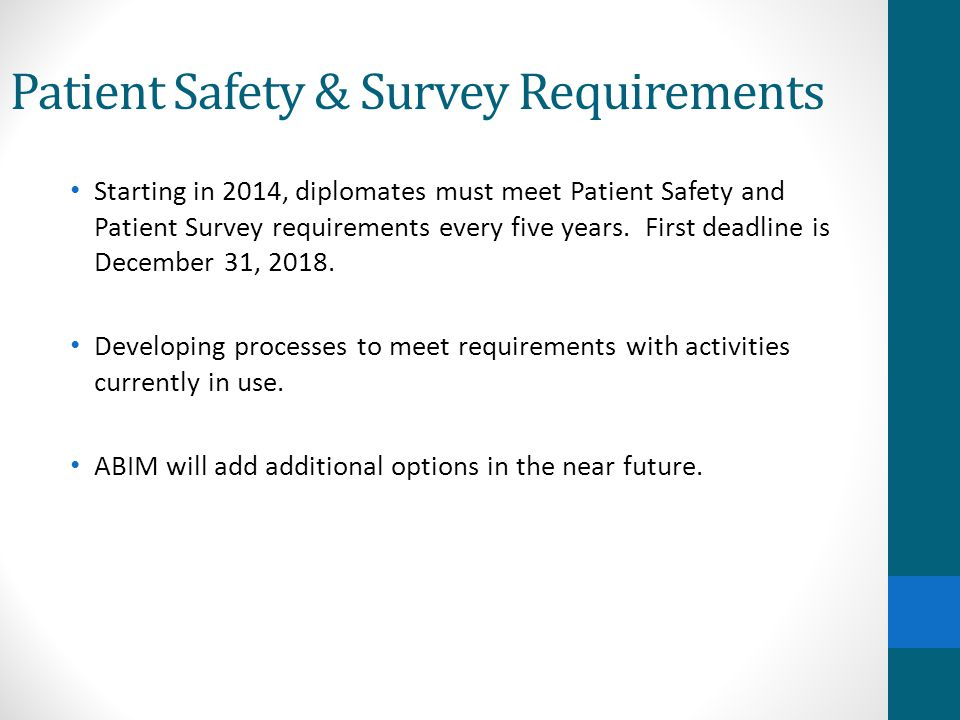 Patient Safety & Survey Requirements Starting in 2014, diplomates must meet Patient Safety and Patient Survey requirements every five years.