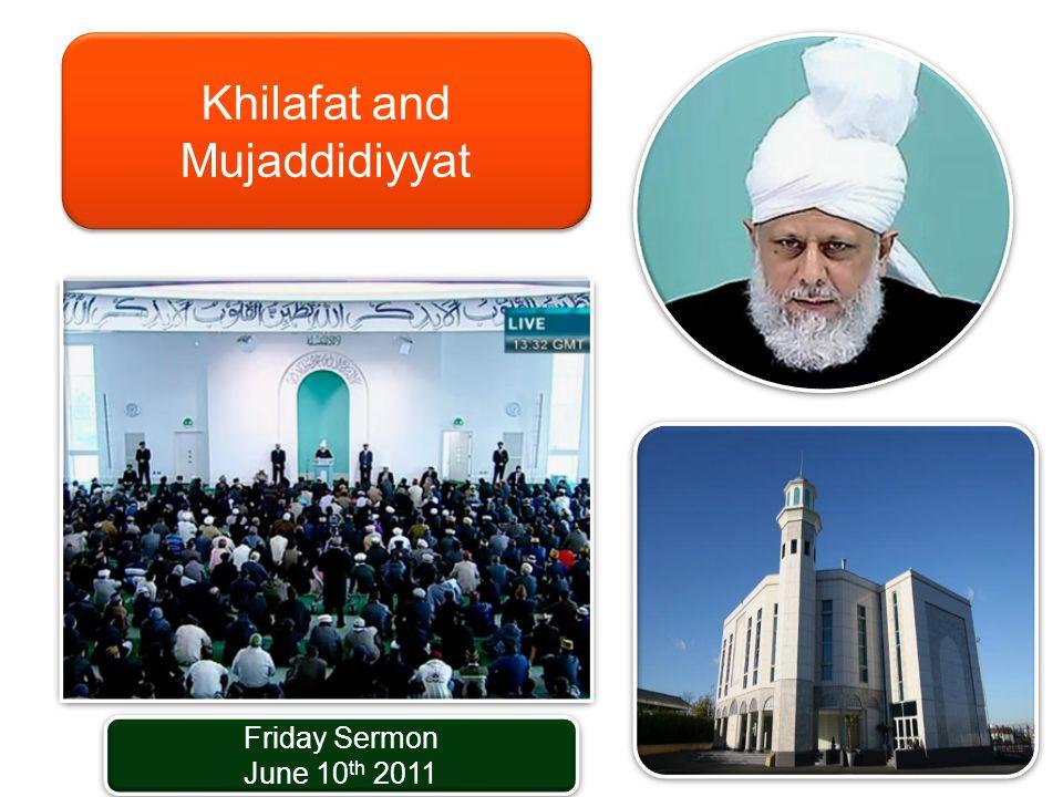 Friday Sermon June 10 th 2011 Friday Sermon June 10 th 2011 Khilafat and Mujaddidiyyat