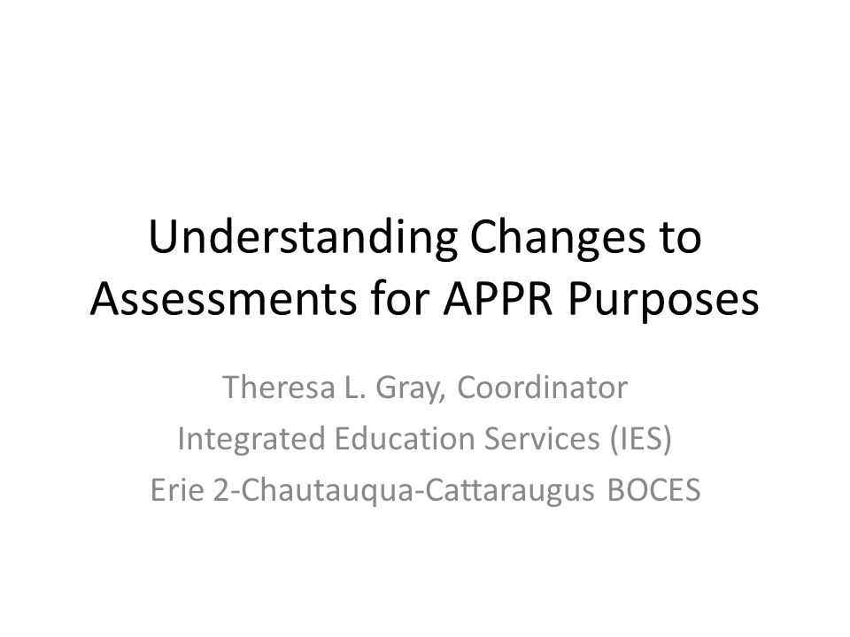 Understanding Changes to Assessments for APPR Purposes Theresa L.